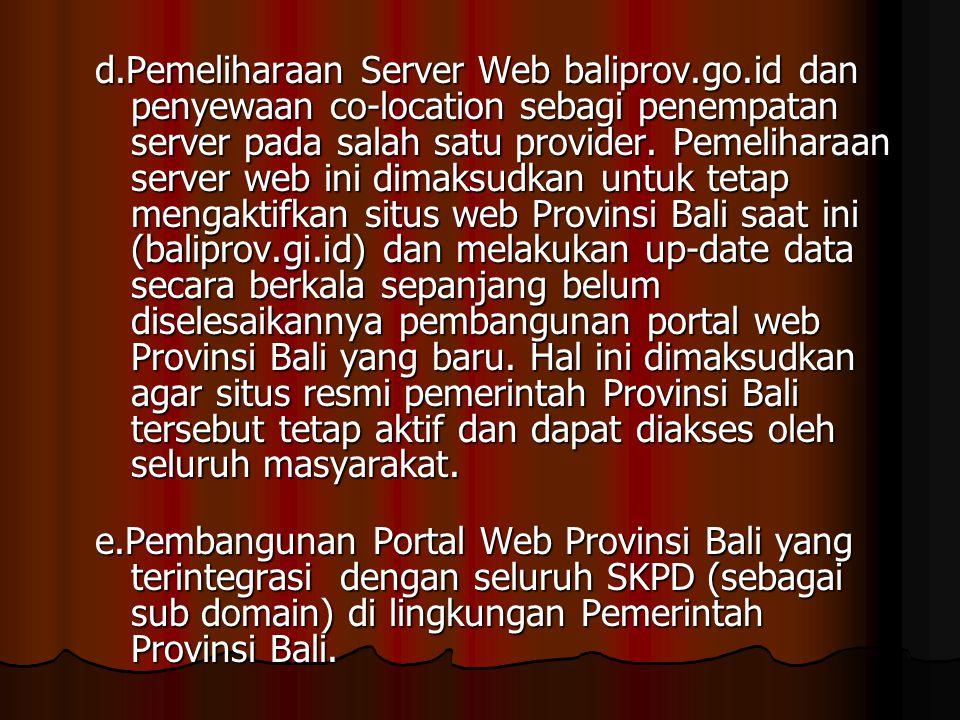 d.Pemeliharaan Server Web baliprov.go.id dan penyewaan co-location sebagi penempatan server pada salah satu provider. Pemeliharaan server web ini dima