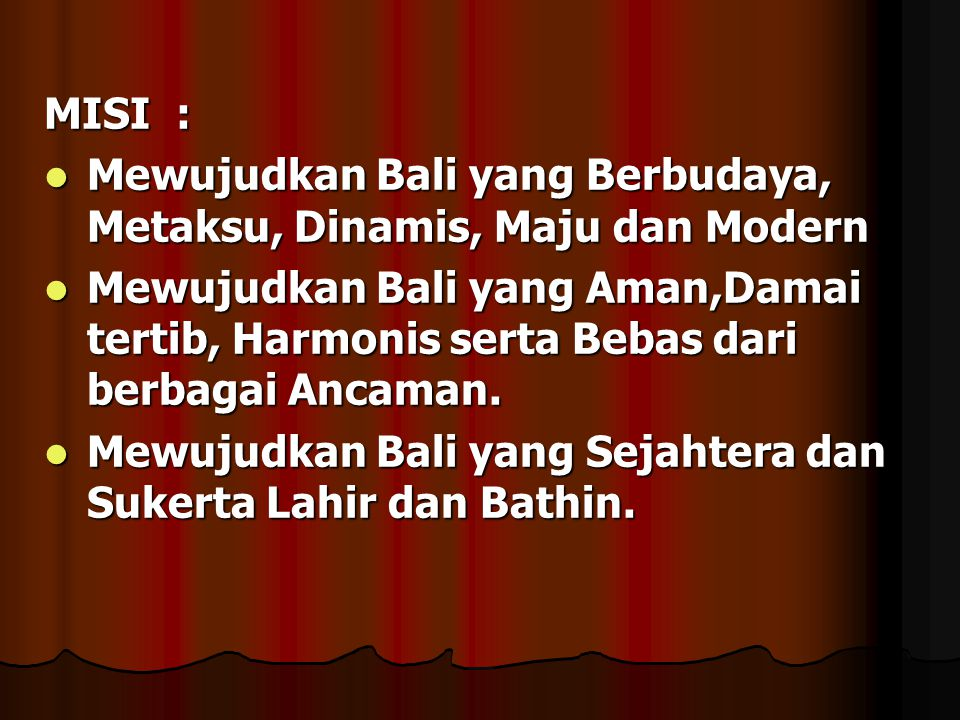 MISI : Mewujudkan Bali yang Berbudaya, Metaksu, Dinamis, Maju dan Modern Mewujudkan Bali yang Berbudaya, Metaksu, Dinamis, Maju dan Modern Mewujudkan