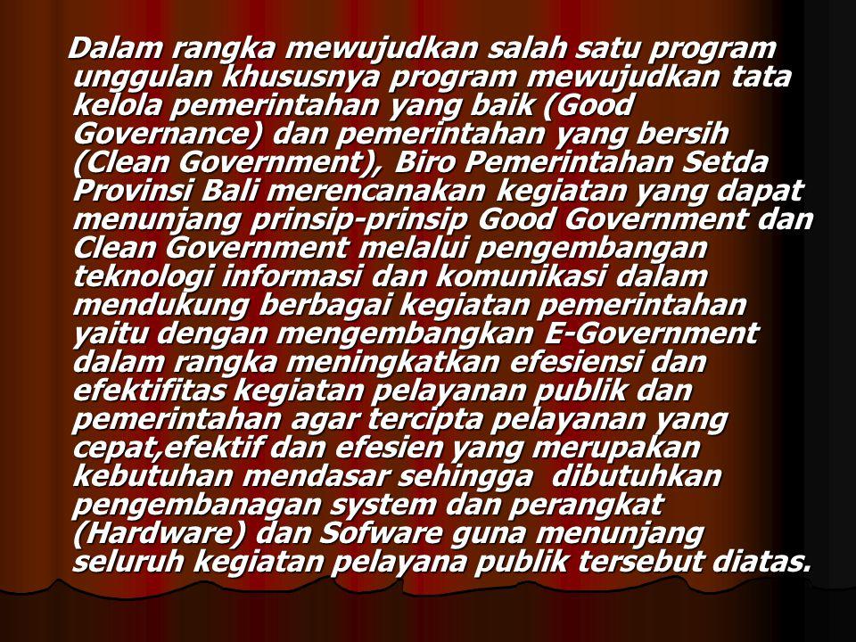 Pengembangan E-Government Tahun 2010 yang direncanakan 1.Pengkajian dan Pengembangan E-Government Provinsi Bali yang meliputi sub kegiatan antara lain : a.Seminar Pengembangan E-Government.