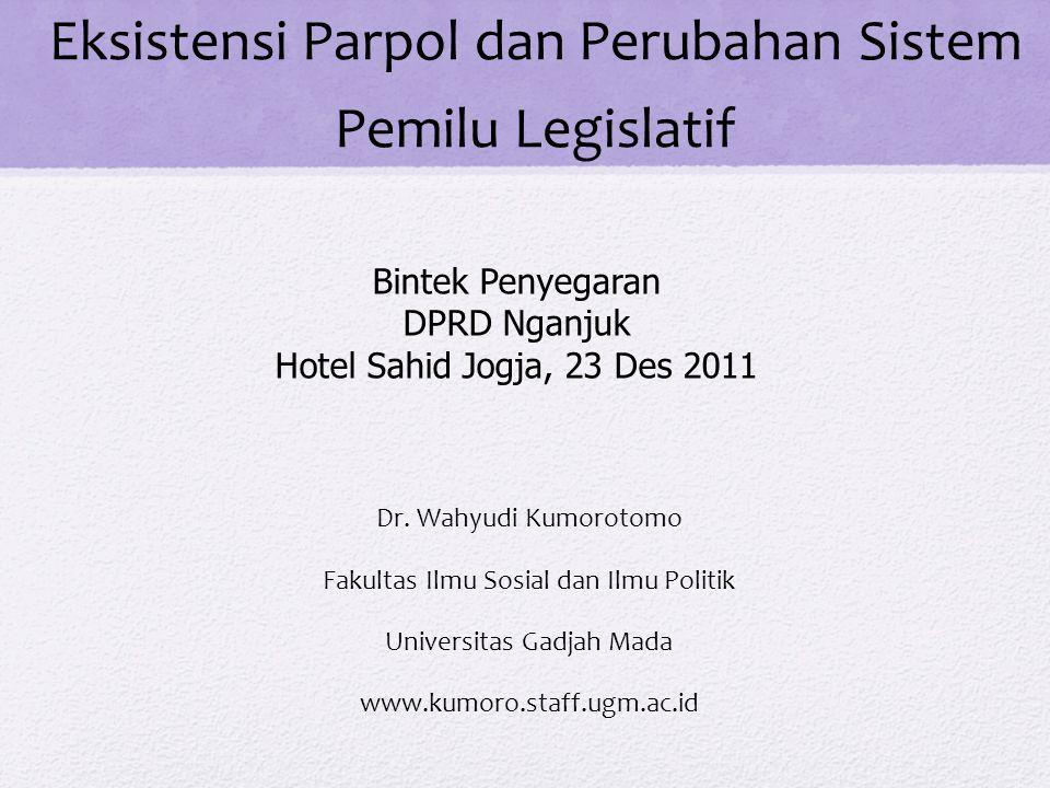Eksistensi Parpol dan Perubahan Sistem Pemilu Legislatif Dr. Wahyudi Kumorotomo Fakultas Ilmu Sosial dan Ilmu Politik Universitas Gadjah Mada www.kumo