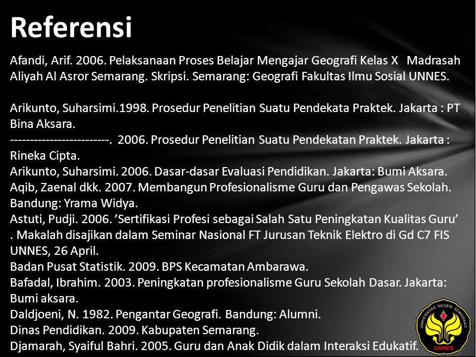 Referensi Afandi, Arif. 2006. Pelaksanaan Proses Belajar Mengajar Geografi Kelas X Madrasah Aliyah Al Asror Semarang. Skripsi. Semarang: Geografi Faku