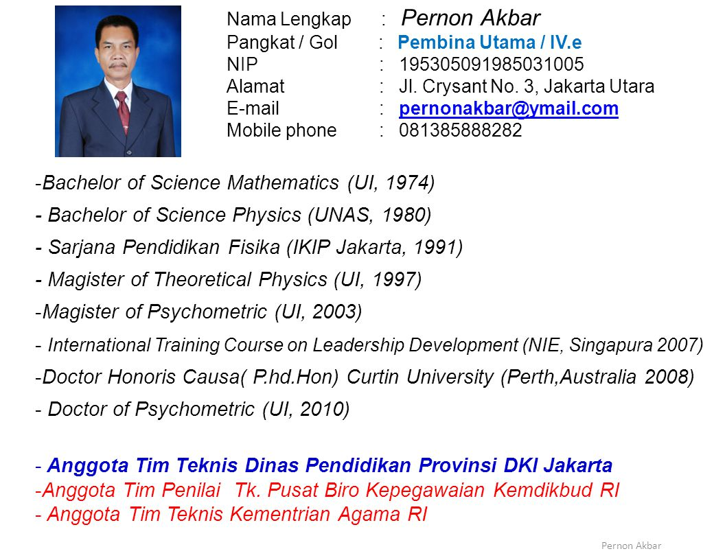-Bachelor of Science Mathematics (UI, 1974) - Bachelor of Science Physics (UNAS, 1980) - Sarjana Pendidikan Fisika (IKIP Jakarta, 1991) - Magister of Theoretical Physics (UI, 1997) -Magister of Psychometric (UI, 2003) - International Training Course on Leadership Development (NIE, Singapura 2007) -Doctor Honoris Causa( P.hd.Hon) Curtin University (Perth,Australia 2008) - Doctor of Psychometric (UI, 2010) - Anggota Tim Teknis Dinas Pendidikan Provinsi DKI Jakarta -Anggota Tim Penilai Tk.