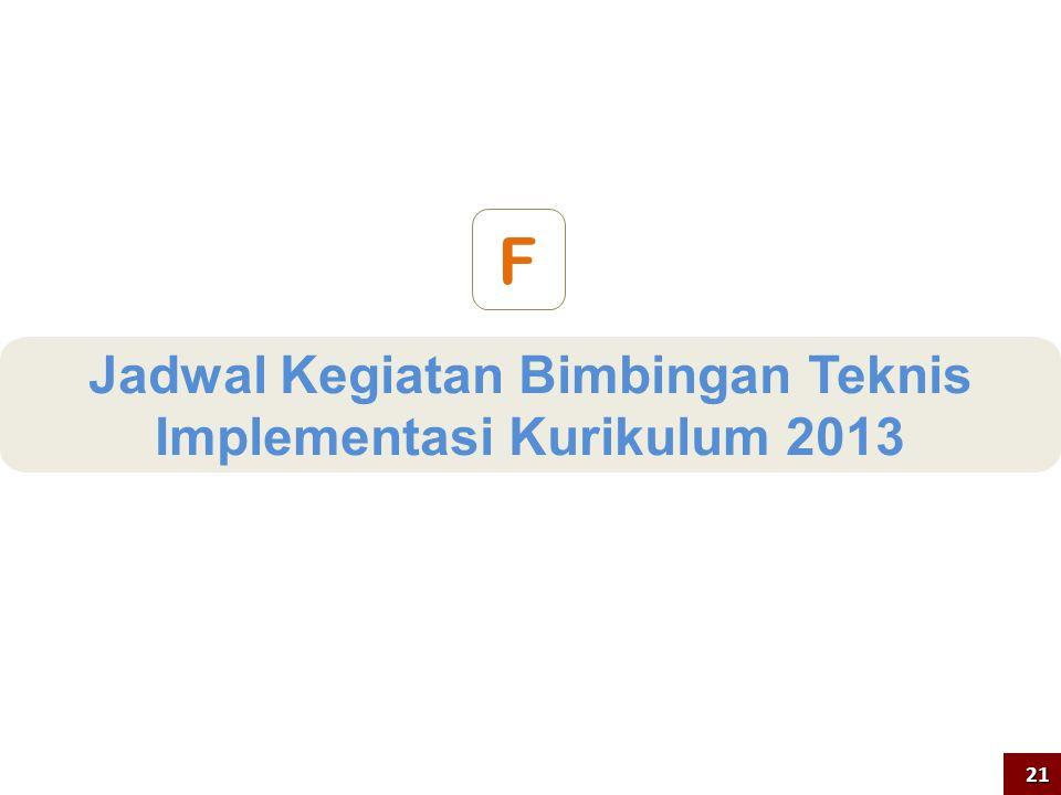 Jadwal Kegiatan Bimbingan Teknis Implementasi Kurikulum 2013 F 21