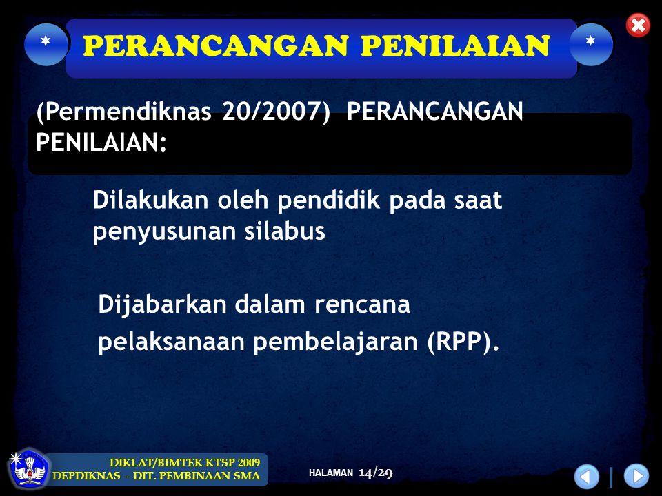 HALAMAN DIKLAT/BIMTEK KTSP 2009 DEPDIKNAS – DIT. PEMBINAAN SMA 14/29 (Permendiknas 20/2007) PERANCANGAN PENILAIAN: Dilakukan oleh pendidik pada saat p