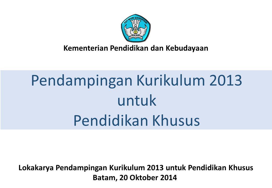 Pendampingan Kurikulum 2013 untuk Pendidikan Khusus Lokakarya Pendampingan Kurikulum 2013 untuk Pendidikan Khusus Batam, 20 Oktober 2014 Kementerian Pendidikan dan Kebudayaan