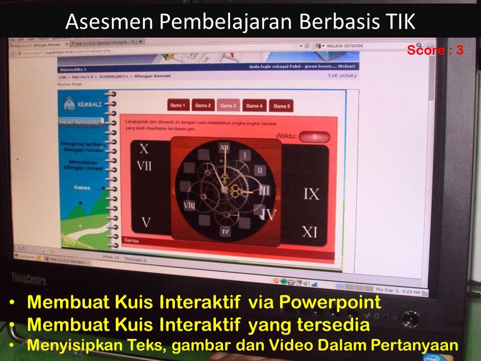 Asesmen Pembelajaran Berbasis TIK Membuat Kuis Interaktif via Powerpoint Membuat Kuis Interaktif yang tersedia Menyisipkan Teks, gambar dan Video Dala