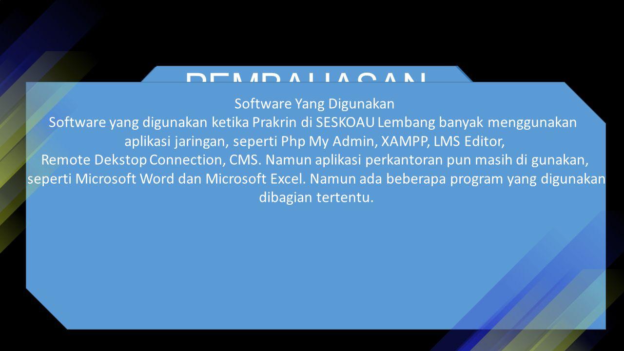 PEMBAHASAN URAIAN KEGIATAN Software Yang Digunakan Software yang digunakan ketika Prakrin di SESKOAU Lembang banyak menggunakan aplikasi jaringan, seperti Php My Admin, XAMPP, LMS Editor, Remote Dekstop Connection, CMS.