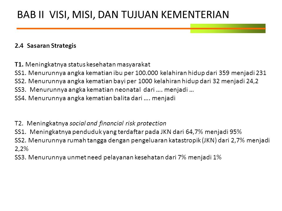 BAB II VISI, MISI, DAN TUJUAN KEMENTERIAN 2.4 Sasaran Strategis T1. Meningkatnya status kesehatan masyarakat SS1. Menurunnya angka kematian ibu per 10