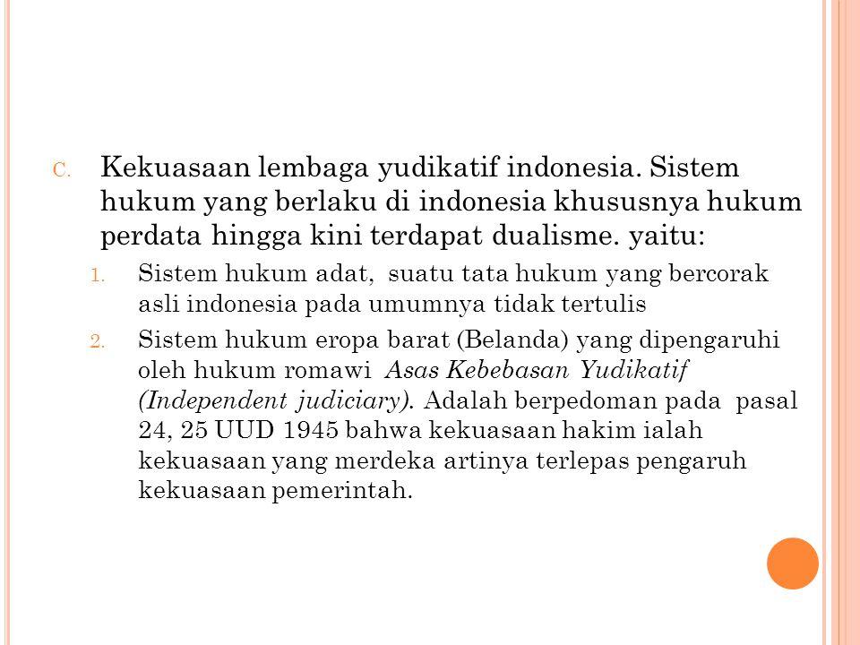 C.Kekuasaan lembaga yudikatif indonesia.