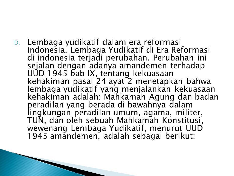 D.Lembaga yudikatif dalam era reformasi indonesia.