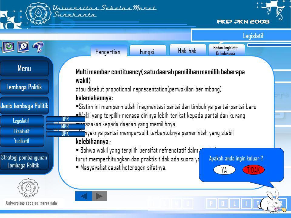 Badan legislatif Di Indonesia Hak-hak Fungsi Legislatif Kelebihan sistim distrik Wakil yang dipilih dapat dikenal oleh penduduk sehingga hubungan deng