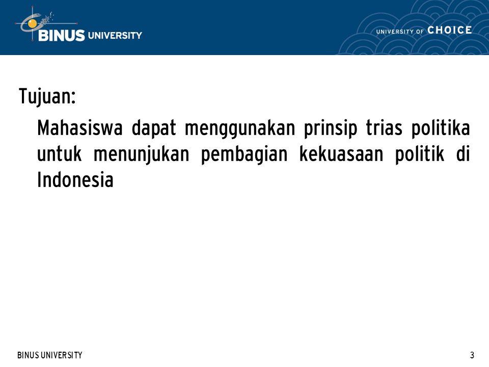 BINUS UNIVERSITY3 Tujuan: Mahasiswa dapat menggunakan prinsip trias politika untuk menunjukan pembagian kekuasaan politik di Indonesia
