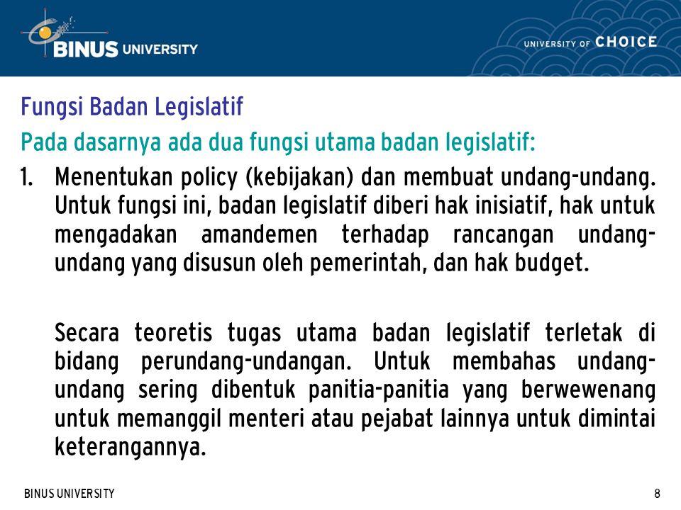 BINUS UNIVERSITY8 Fungsi Badan Legislatif Pada dasarnya ada dua fungsi utama badan legislatif: 1.