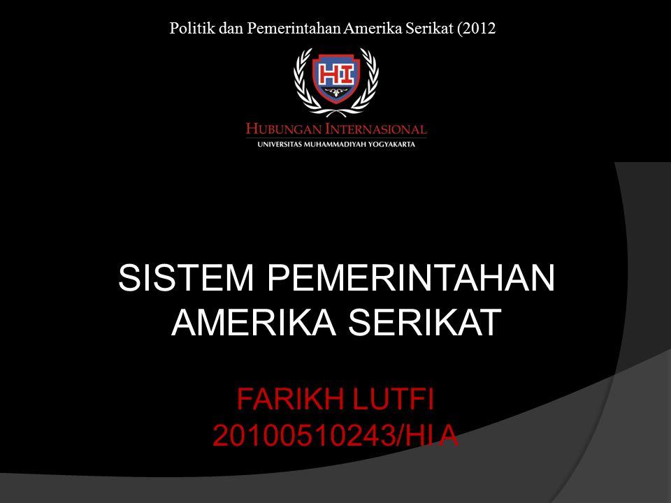 SISTEM PEMERINTAHAN AMERIKA SERIKAT FARIKH LUTFI 20100510243/HI A Politik dan Pemerintahan Amerika Serikat (2012)