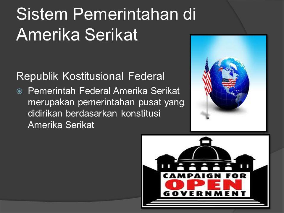 Sistem Pemerintahan di Amerika Serikat Republik Kostitusional Federal  Pemerintah Federal Amerika Serikat merupakan pemerintahan pusat yang didirikan