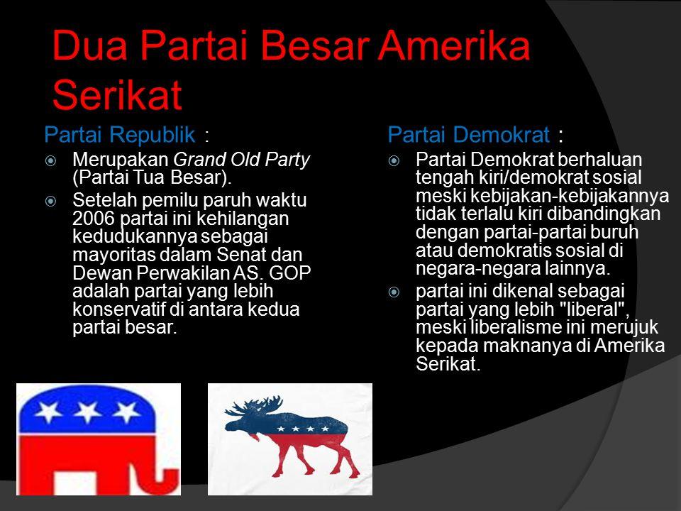 Dua Partai Besar Amerika Serikat Partai Republik :  Merupakan Grand Old Party (Partai Tua Besar).  Setelah pemilu paruh waktu 2006 partai ini kehila