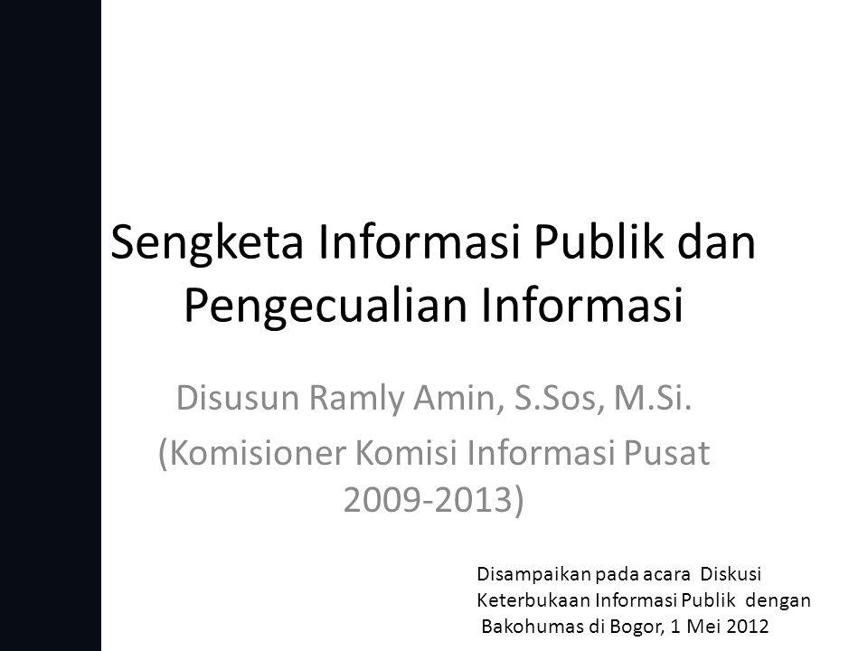 Sengketa Informasi Publik dan Pengecualian Informasi Disusun Ramly Amin, S.Sos, M.Si.