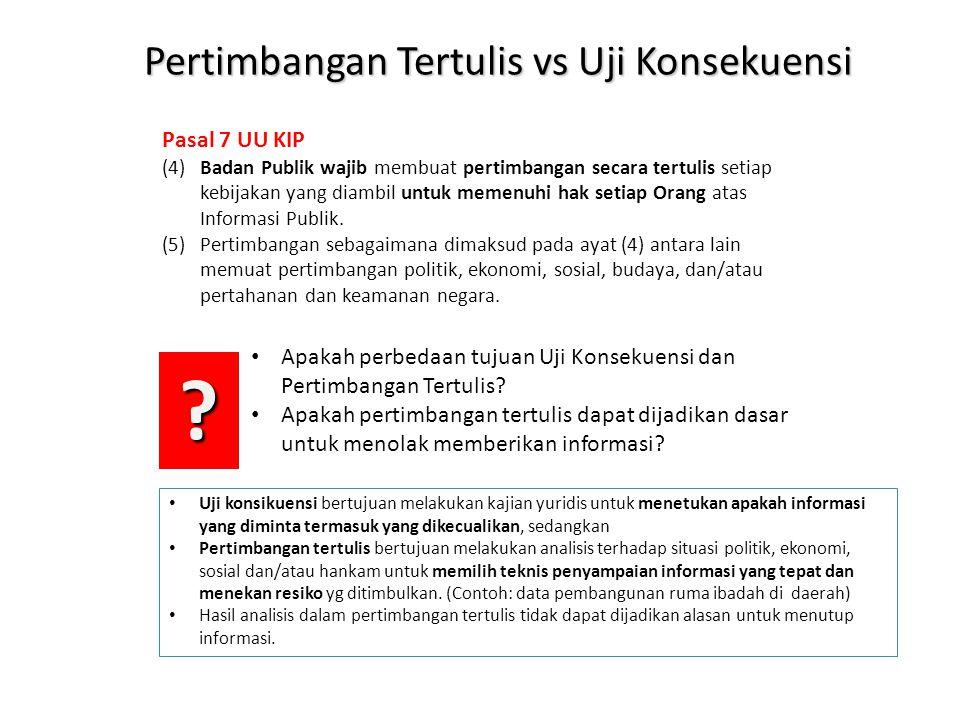 Pertimbangan Tertulis vs Uji Konsekuensi Pasal 7 UU KIP (4)Badan Publik wajib membuat pertimbangan secara tertulis setiap kebijakan yang diambil untuk memenuhi hak setiap Orang atas Informasi Publik.
