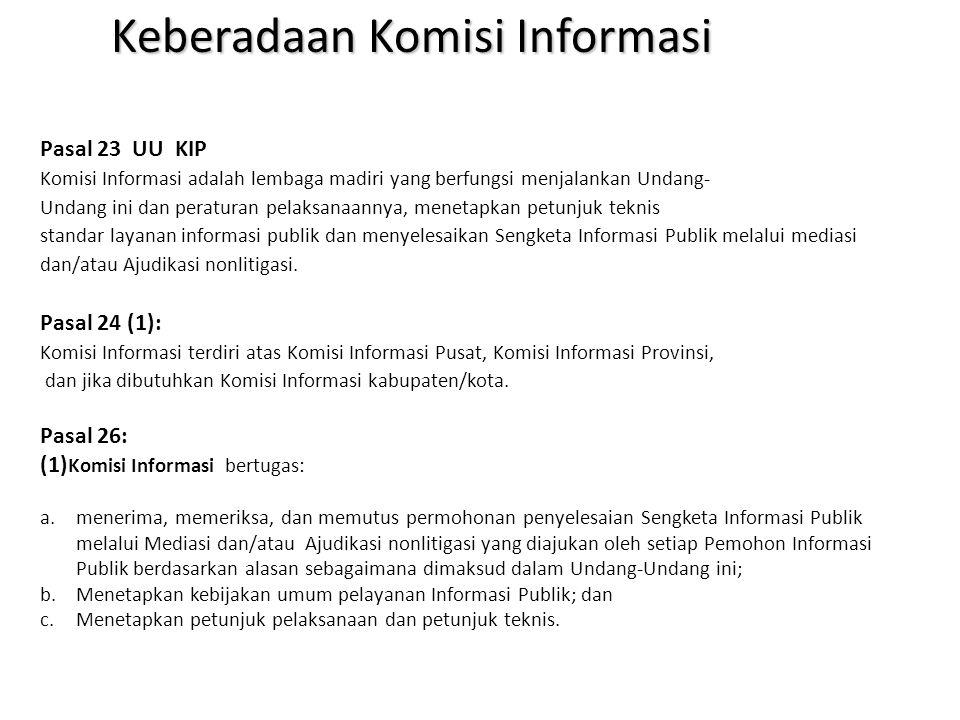 Pasal 23 UU KIP Komisi Informasi adalah lembaga madiri yang berfungsi menjalankan Undang- Undang ini dan peraturan pelaksanaannya, menetapkan petunjuk teknis standar layanan informasi publik dan menyelesaikan Sengketa Informasi Publik melalui mediasi dan/atau Ajudikasi nonlitigasi.