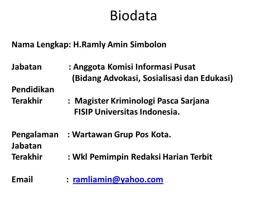 Nama Lengkap: H.Ramly Amin Simbolon Jabatan : Anggota Komisi Informasi Pusat (Bidang Advokasi, Sosialisasi dan Edukasi) Pendidikan Terakhir : Magister Kriminologi Pasca Sarjana FISIP Universitas Indonesia.