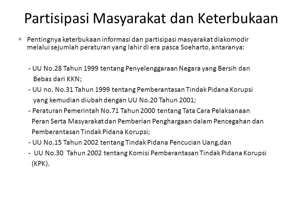 Pentingnya keterbukaan informasi dan partisipasi masyarakat diakomodir melalui sejumlah peraturan yang lahir di era pasca Soeharto, antaranya: - UU No.28 Tahun 1999 tentang Penyelenggaraan Negara yang Bersih dan Bebas dari KKN; - UU no.