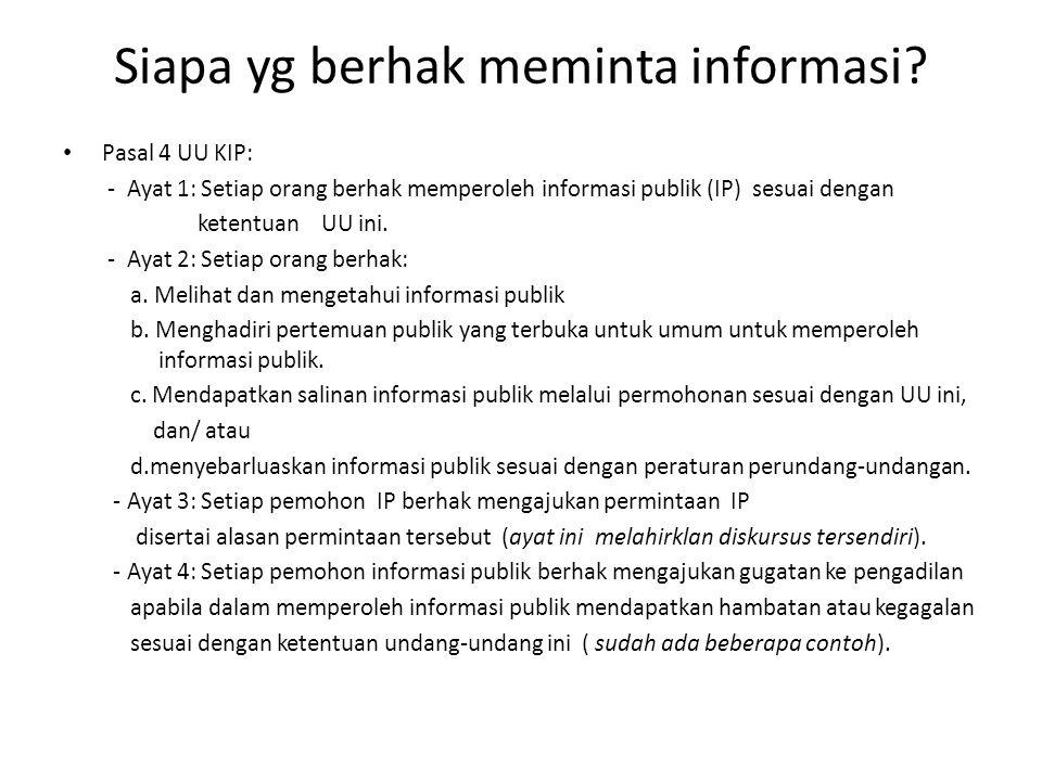 Pasal 4 UU KIP: - Ayat 1: Setiap orang berhak memperoleh informasi publik (IP) sesuai dengan ketentuan UU ini.