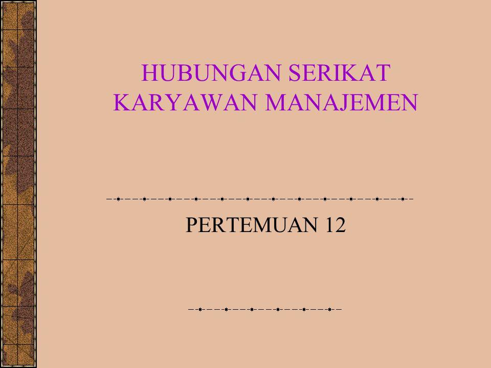 HUBUNGAN SERIKAT KARYAWAN MANAJEMEN PERTEMUAN 12