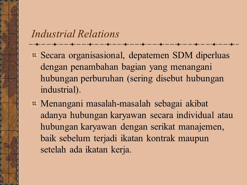 Industrial Relations Secara organisasional, depatemen SDM diperluas dengan penambahan bagian yang menangani hubungan perburuhan (sering disebut hubung