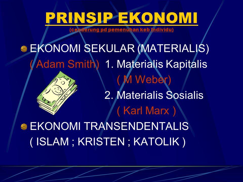 PRINSIP EKONOMI (cenderung pd pemenuhan keb Individu) EKONOMI SEKULAR (MATERIALIS) ( Adam Smith) 1. Materialis Kapitalis ( M Weber) 2. Materialis Sosi
