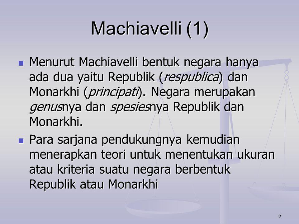 7 Machiavelli (2) Jellinek memberikan kriteria bentuk negara dengan kehendak negara (staatswill).