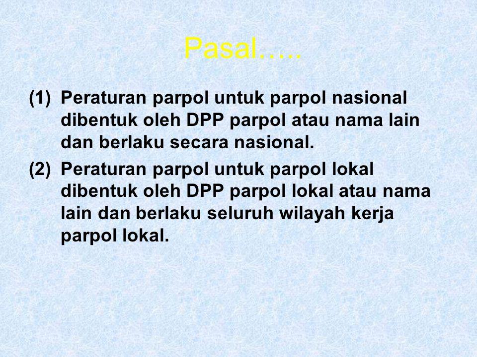 (1)Peraturan parpol untuk parpol nasional dibentuk oleh DPP parpol atau nama lain dan berlaku secara nasional.