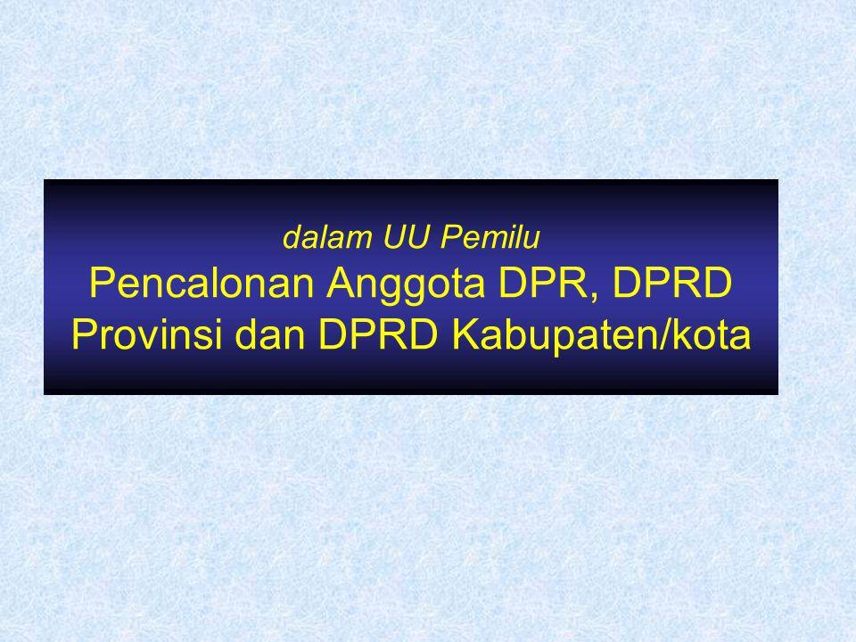 dalam UU Pemilu Pencalonan Anggota DPR, DPRD Provinsi dan DPRD Kabupaten/kota
