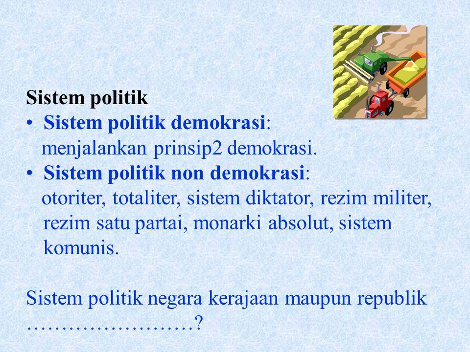 Sistem politik Sistem politik demokrasi: menjalankan prinsip2 demokrasi.