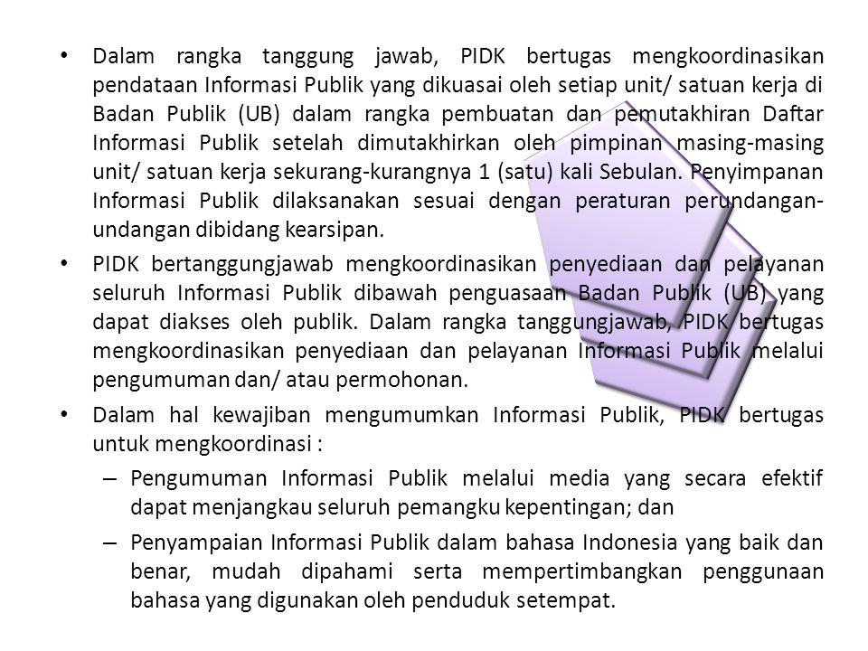 Dalam rangka tanggung jawab, PIDK bertugas mengkoordinasikan pendataan Informasi Publik yang dikuasai oleh setiap unit/ satuan kerja di Badan Publik (