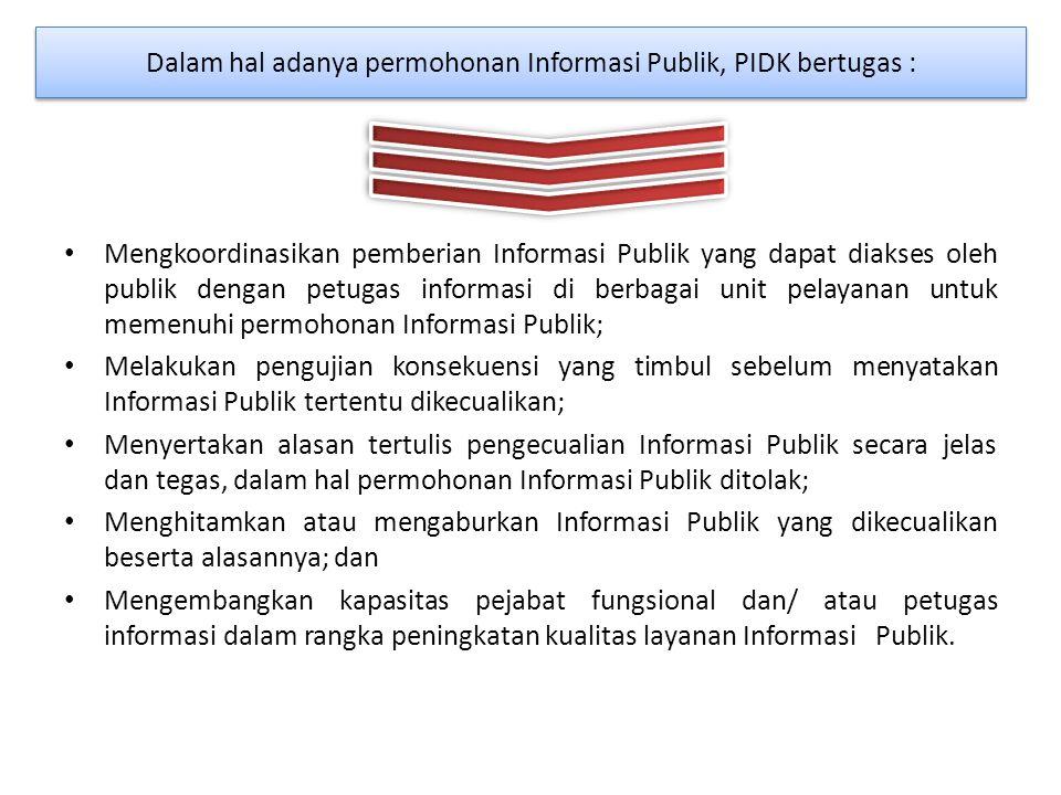 Mengkoordinasikan pemberian Informasi Publik yang dapat diakses oleh publik dengan petugas informasi di berbagai unit pelayanan untuk memenuhi permohonan Informasi Publik; Melakukan pengujian konsekuensi yang timbul sebelum menyatakan Informasi Publik tertentu dikecualikan; Menyertakan alasan tertulis pengecualian Informasi Publik secara jelas dan tegas, dalam hal permohonan Informasi Publik ditolak; Menghitamkan atau mengaburkan Informasi Publik yang dikecualikan beserta alasannya; dan Mengembangkan kapasitas pejabat fungsional dan/ atau petugas informasi dalam rangka peningkatan kualitas layanan Informasi Publik.