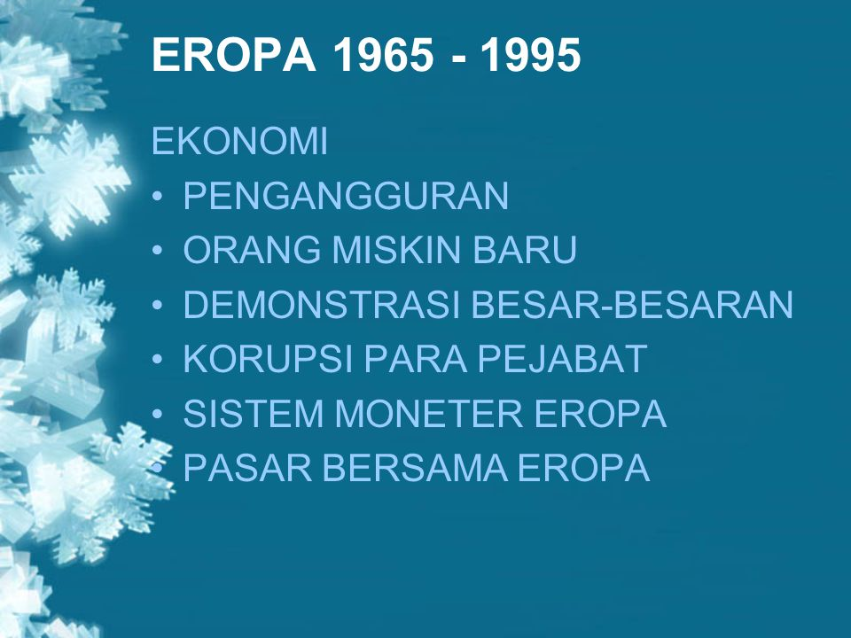 EROPA 1965 - 1995 EKONOMI PENGANGGURAN ORANG MISKIN BARU DEMONSTRASI BESAR-BESARAN KORUPSI PARA PEJABAT SISTEM MONETER EROPA PASAR BERSAMA EROPA