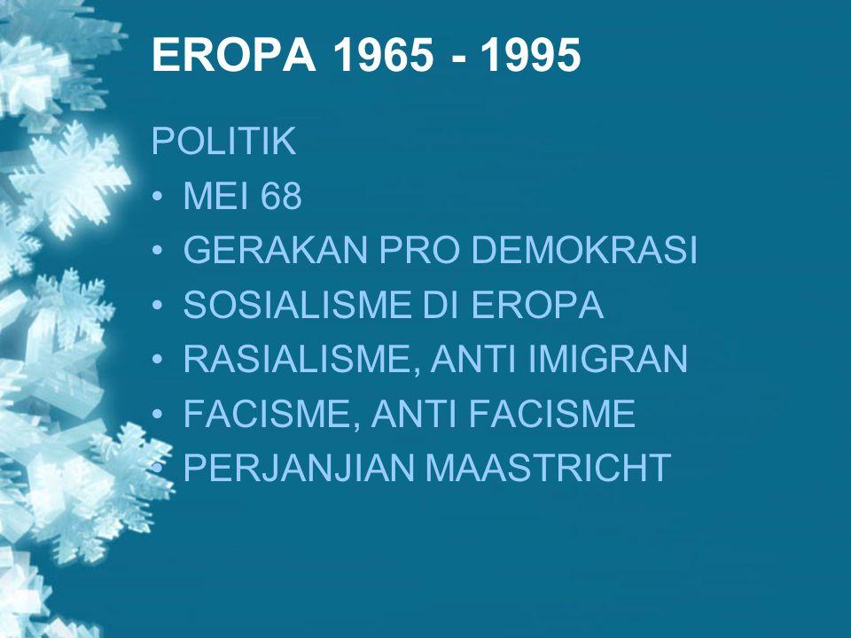 EROPA 1965 - 1995 SOSIAL GERAKAN KAUM PEKERJA/BURUH FEMINISME PEMERINTAH KEHILANGAN POPULARITAS AKIBAT MASALAH2 EKONOMI SOSIAL POLITIK ANTI ASING DI KALANGAN KAUM MUDA PENGUNGSI DARI WILAYAH KONFLIK KE EROPA PERANG SAUDARA