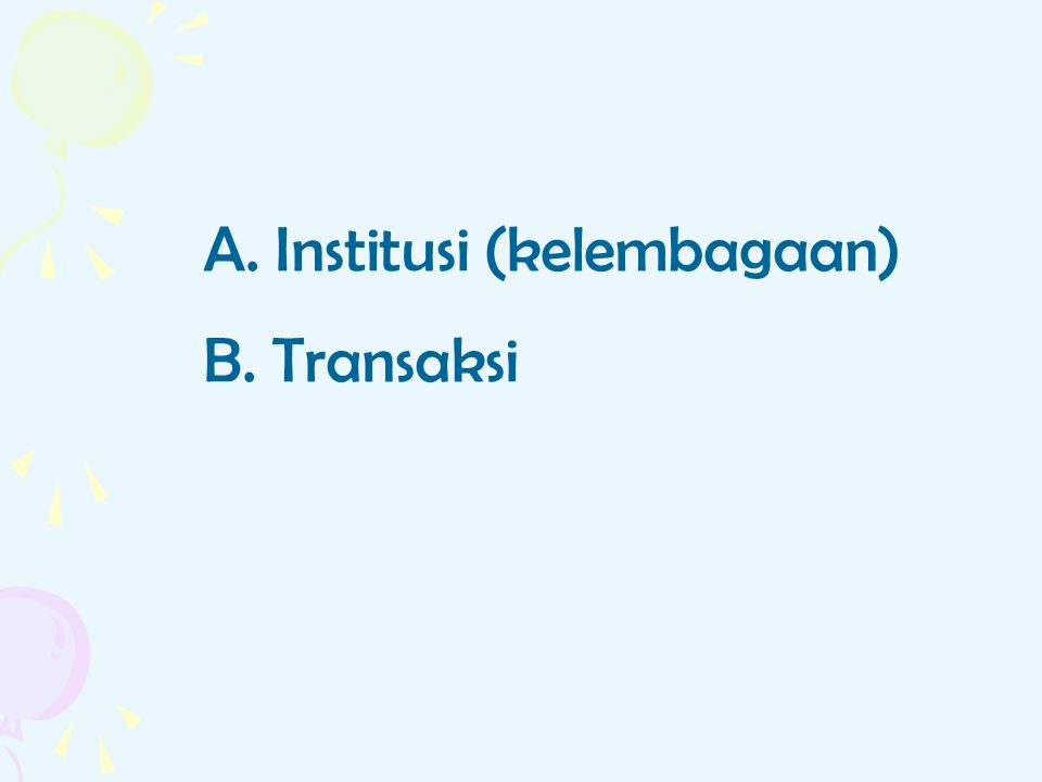 A. Institusi (kelembagaan) B. Transaksi