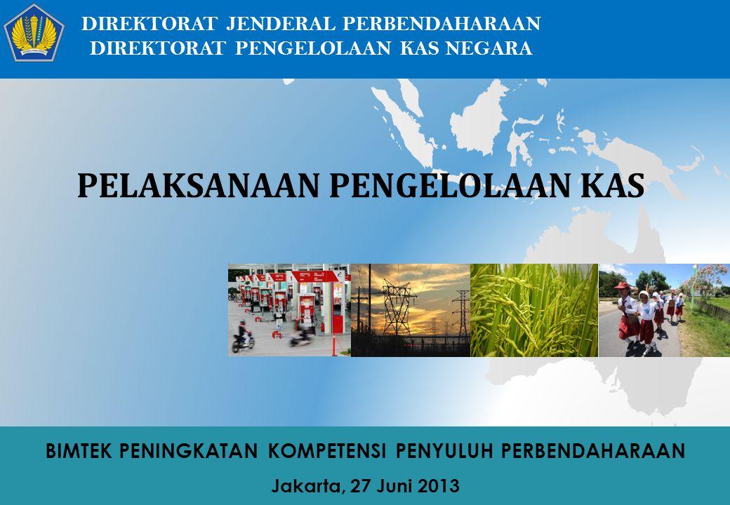 BIMTEK PENINGKATAN KOMPETENSI PENYULUH PERBENDAHARAAN Jakarta, 27 Juni 2013 PELAKSANAAN PENGELOLAAN KAS DIREKTORAT JENDERAL PERBENDAHARAAN DIREKTORAT
