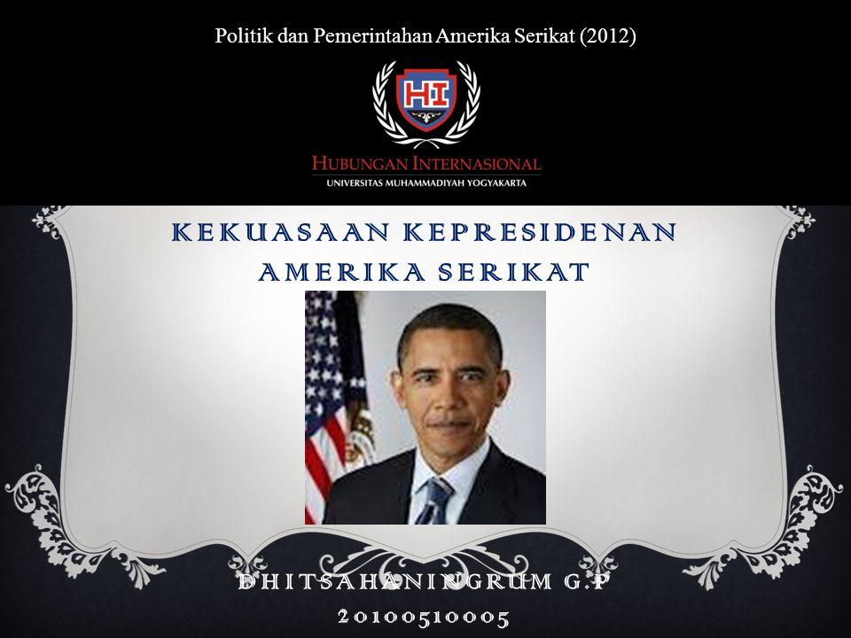 KEKUASAAN KEPRESIDENAN AMERIKA SERIKAT  Kekuasaan Eksekutif  Kekuasaan Legislatif  Kekuasaan Yudikatif  Kekuasaan dalam Hubungan Luar Negeri  Batas-batas Kekuasaan Presiden Amerika Serikat