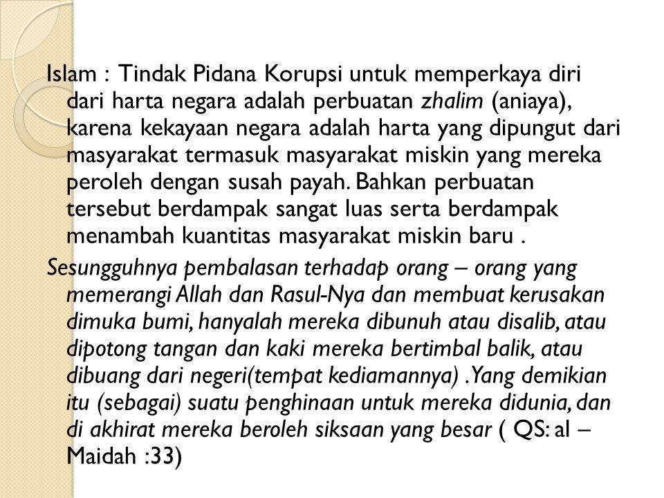 Islam : Tindak Pidana Korupsi untuk memperkaya diri dari harta negara adalah perbuatan zhalim (aniaya), karena kekayaan negara adalah harta yang dipun