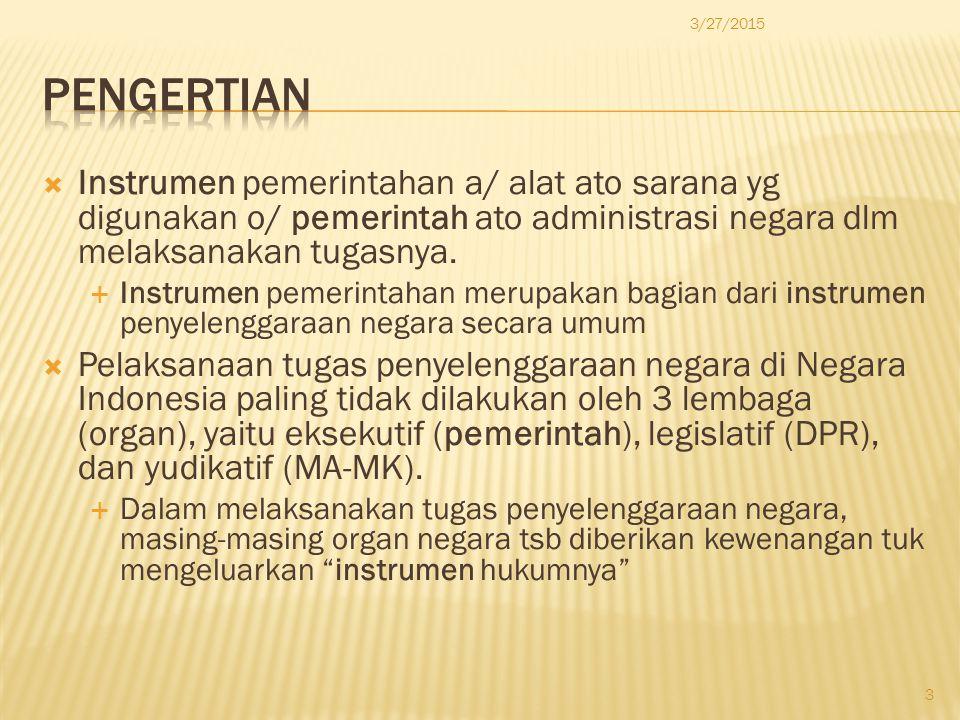  Instrumen pemerintahan a/ alat ato sarana yg digunakan o/ pemerintah ato administrasi negara dlm melaksanakan tugasnya.