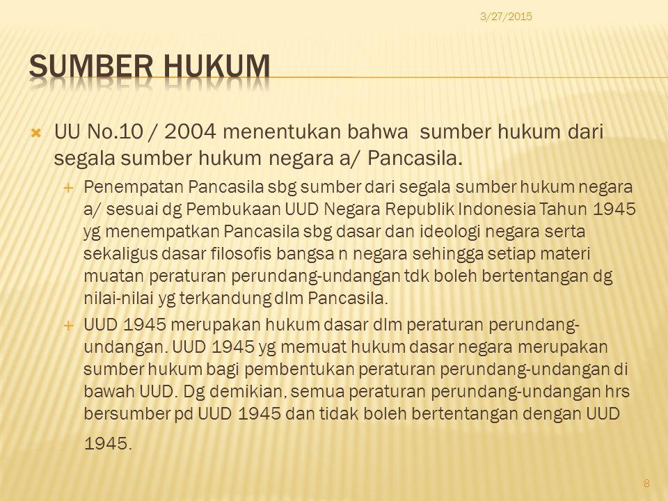  UU No.10 / 2004 menentukan bahwa sumber hukum dari segala sumber hukum negara a/ Pancasila.