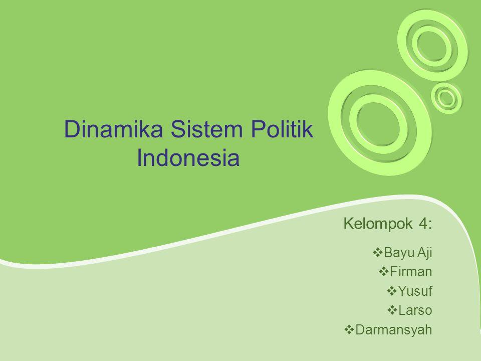 Dinamika Sistem Politik Indonesia Kelompok 4:  Bayu Aji  Firman  Yusuf  Larso  Darmansyah