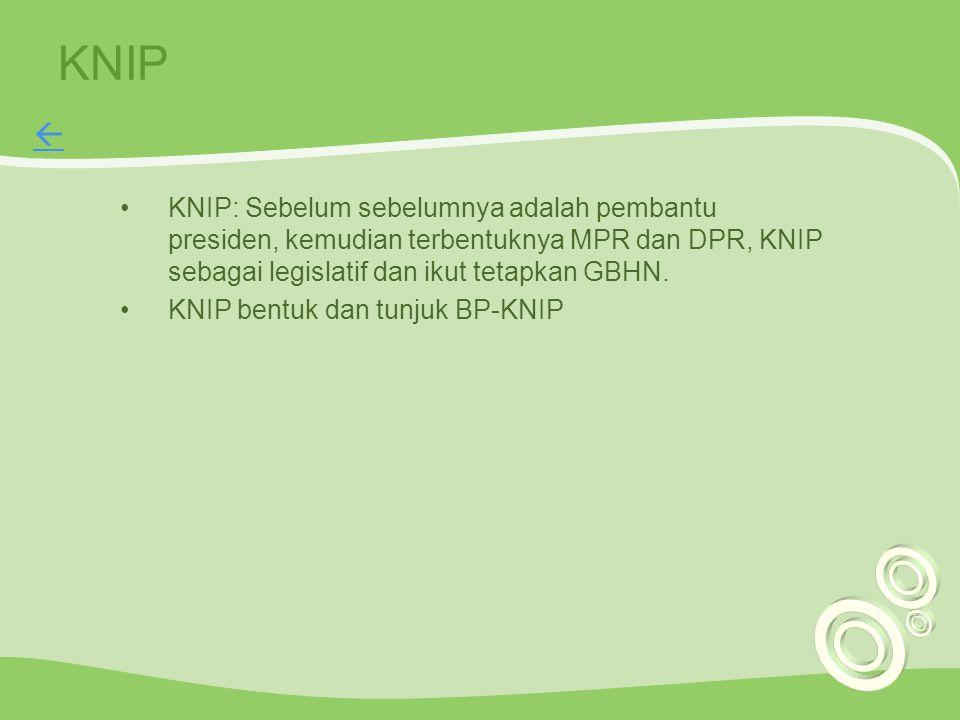 KNIP KNIP: Sebelum sebelumnya adalah pembantu presiden, kemudian terbentuknya MPR dan DPR, KNIP sebagai legislatif dan ikut tetapkan GBHN. KNIP bentuk