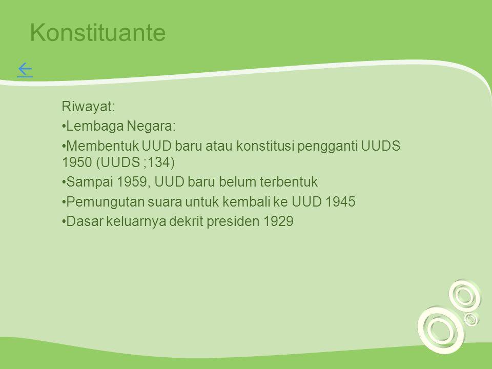 Konstituante Riwayat: Lembaga Negara: Membentuk UUD baru atau konstitusi pengganti UUDS 1950 (UUDS ;134) Sampai 1959, UUD baru belum terbentuk Pemungu
