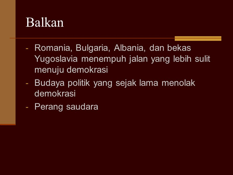 Balkan - Romania, Bulgaria, Albania, dan bekas Yugoslavia menempuh jalan yang lebih sulit menuju demokrasi - Budaya politik yang sejak lama menolak de