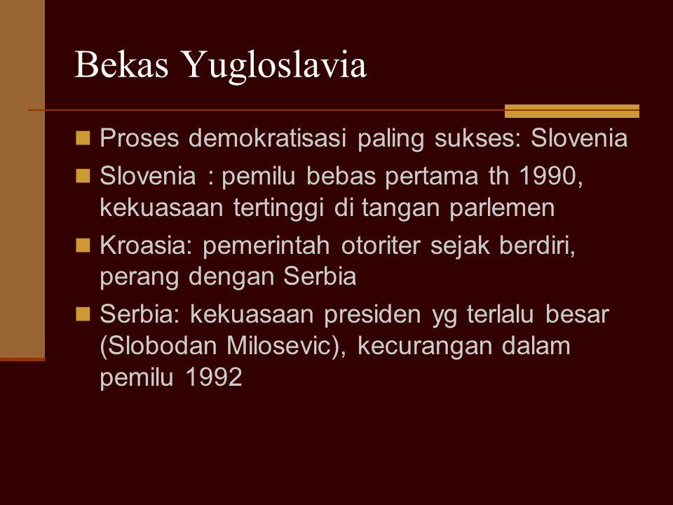 Bekas Yugloslavia Proses demokratisasi paling sukses: Slovenia Slovenia : pemilu bebas pertama th 1990, kekuasaan tertinggi di tangan parlemen Kroasia