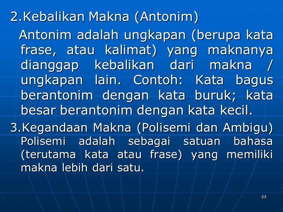 2.Kebalikan Makna (Antonim) Antonim adalah ungkapan (berupa kata frase, atau kalimat) yang maknanya dianggap kebalikan dari makna / ungkapan lain. Con