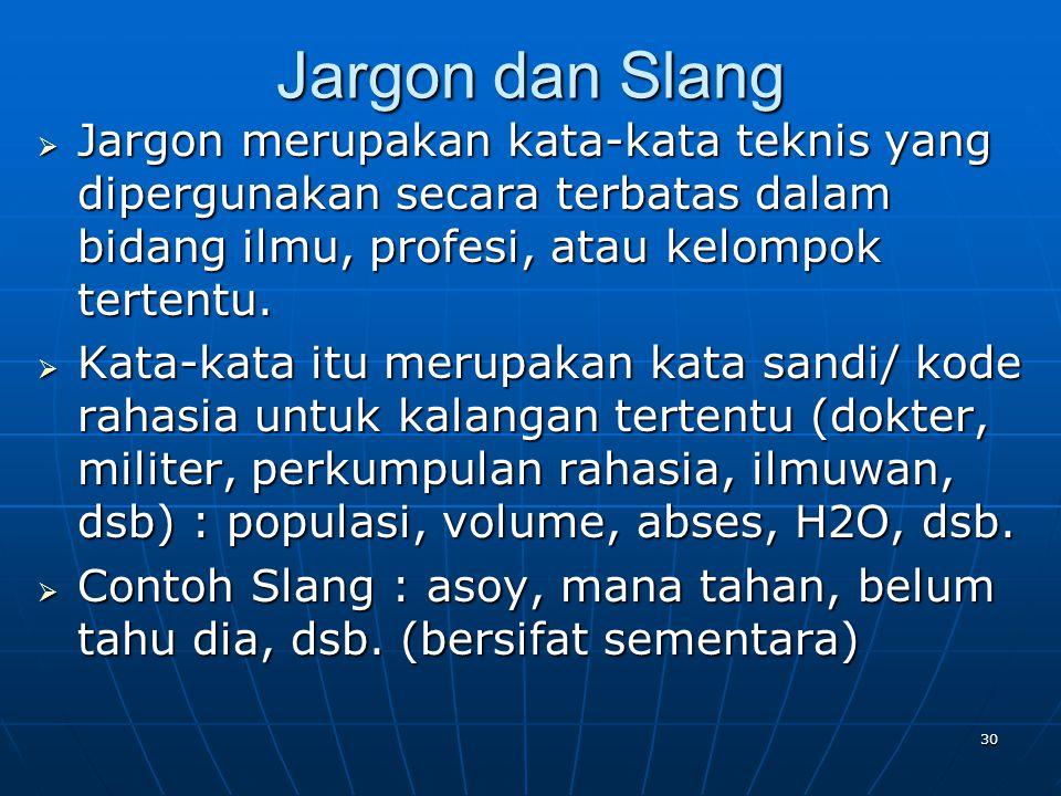 Jargon dan Slang  Jargon merupakan kata-kata teknis yang dipergunakan secara terbatas dalam bidang ilmu, profesi, atau kelompok tertentu.  Kata-kata